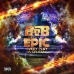B.O.B – E.P.I.C. (EVERY PLAY IS CRUCIAL) (FREE DOWNLOAD MIXTAPE)
