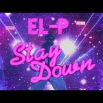 "El-P – ""Stay Down"" (Video)"