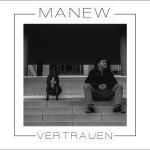 "Manew ""Vertrauen"" (Videopremiere, Interview & EP Free Download)"