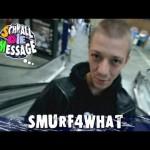 SCHNALL DIE MESSAGE   # 12   Smurf(4What) (Video)