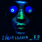 Edgar Wasser – _EP (Info, Snippet, Bestellung)